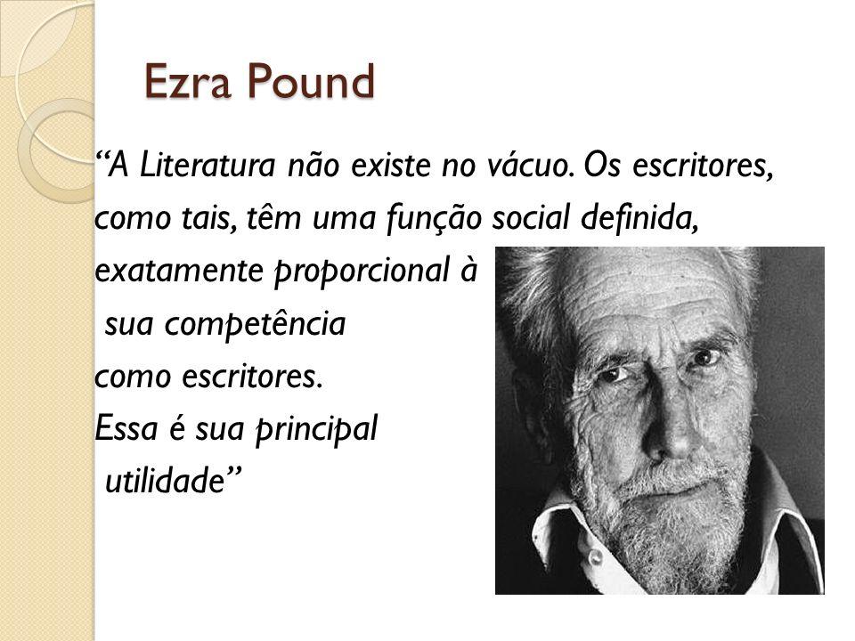 Ezra Pound A Literatura não existe no vácuo. Os escritores, como tais, têm uma função social definida, exatamente proporcional à sua competência como