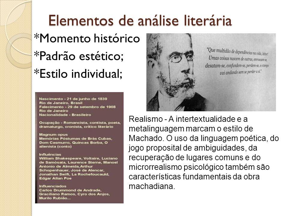 Elementos de análise literária *Momento histórico *Padrão estético; *Estilo individual; Realismo - A intertextualidade e a metalinguagem marcam o esti
