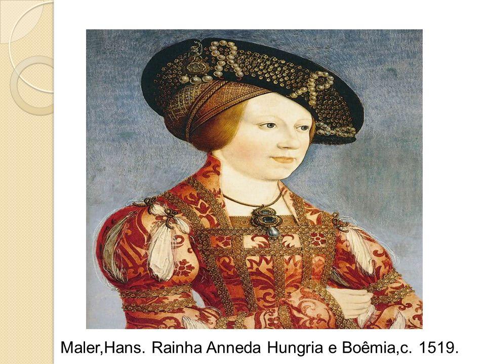 Maler,Hans. Rainha Anneda Hungria e Boêmia,c. 1519.