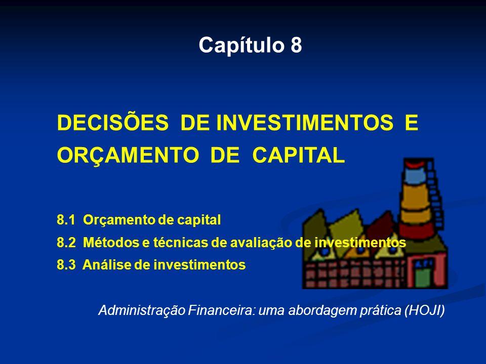 Capítulo 8 DECISÕES DE INVESTIMENTOS E ORÇAMENTO DE CAPITAL 8.1 Orçamento de capital 8.2 Métodos e técnicas de avaliação de investimentos 8.3 Análise
