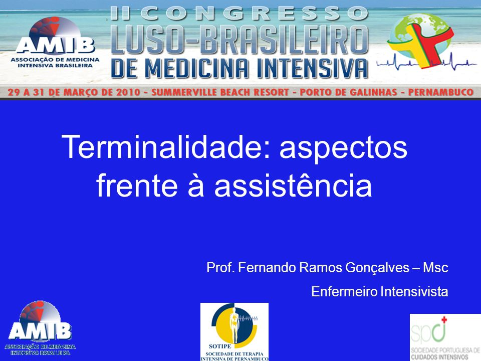 Terminalidade: aspectos frente à assistência Prof. Fernando Ramos Gonçalves – Msc Enfermeiro Intensivista