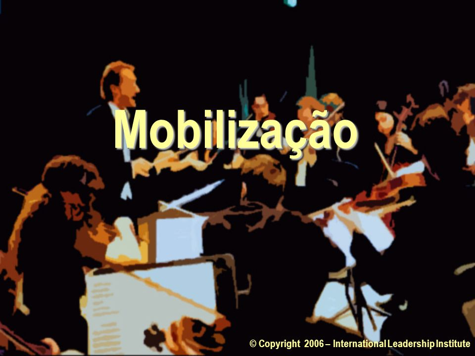 Mobilização © Copyright 2006 – International Leadership Institute