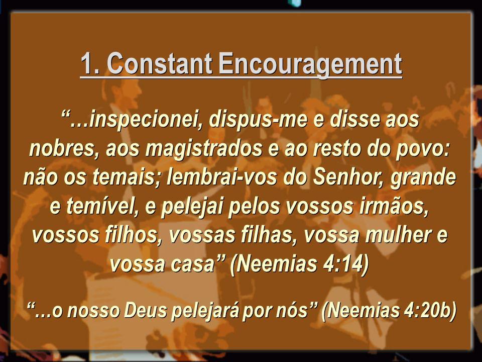 …inspecionei, dispus-me e disse aos nobres, aos magistrados e ao resto do povo: não os temais; lembrai-vos do Senhor, grande e temível, e pelejai pelo