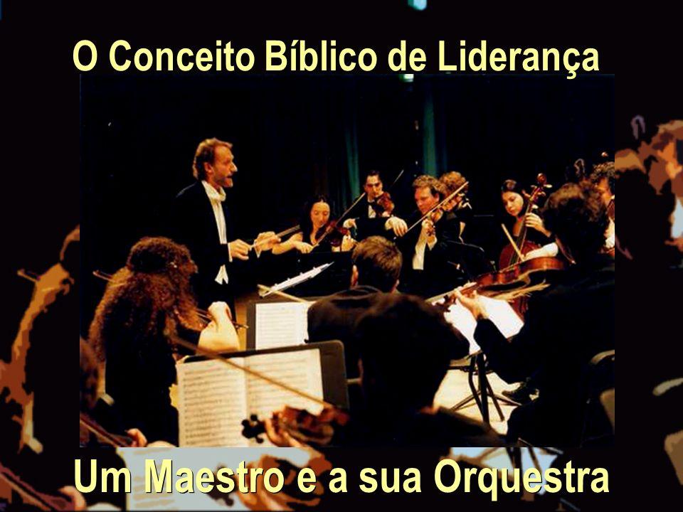 O Conceito Bíblico de Liderança Um Maestro e a sua Orquestra