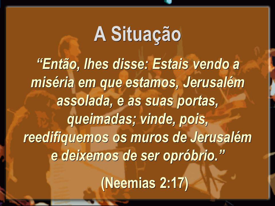 A Situação Então, lhes disse: Estais vendo a miséria em que estamos, Jerusalém assolada, e as suas portas, queimadas; vinde, pois, reedifiquemos os mu