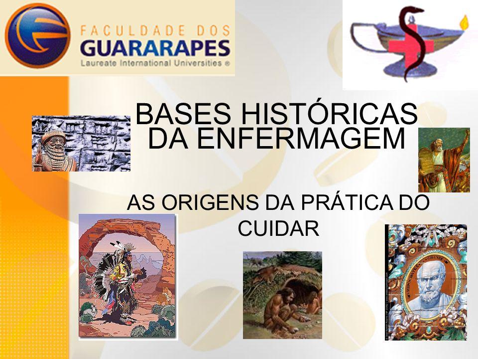 BASES HISTÓRICAS DA ENFERMAGEM AS ORIGENS DA PRÁTICA DO CUIDAR