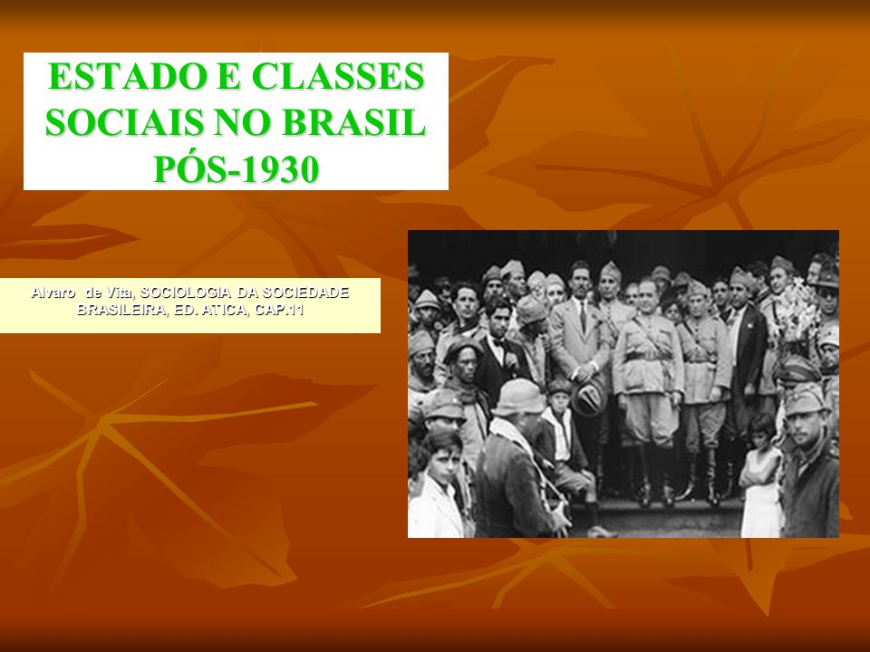 ESTADO E CLASSES SOCIAIS NO BRASIL PÓS-1930 Alvaro de Vita, SOCIOLOGIA DA SOCIEDADE BRASILEIRA, ED.