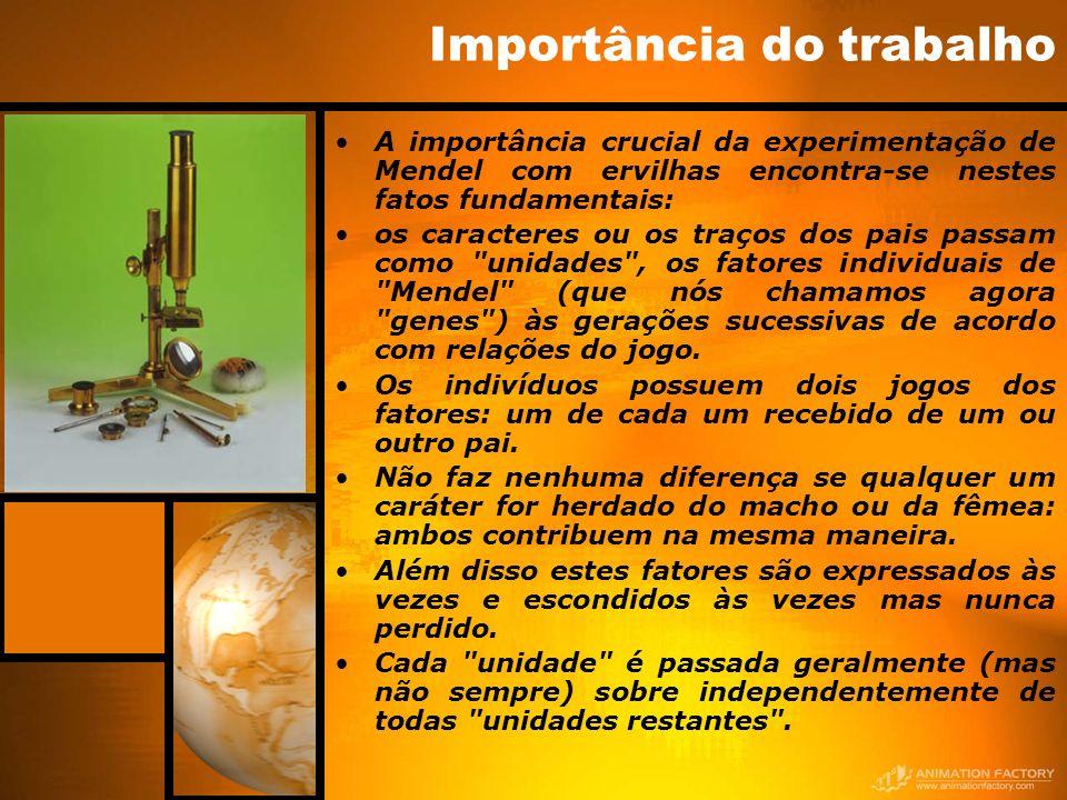 Importância do trabalho A importância crucial da experimentação de Mendel com ervilhas encontra-se nestes fatos fundamentais: os caracteres ou os traç