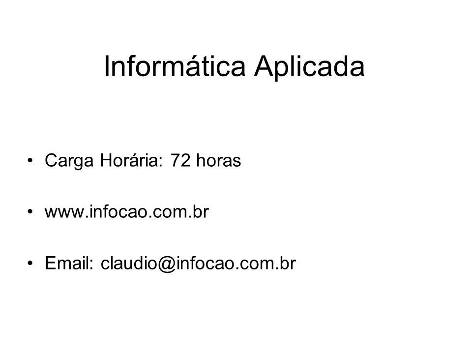 Informática Aplicada Carga Horária: 72 horas www.infocao.com.br Email: claudio@infocao.com.br