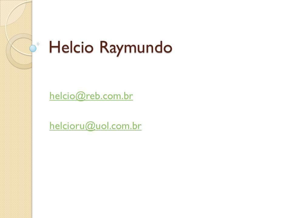 Helcio Raymundo helcio@reb.com.br helcioru@uol.com.br