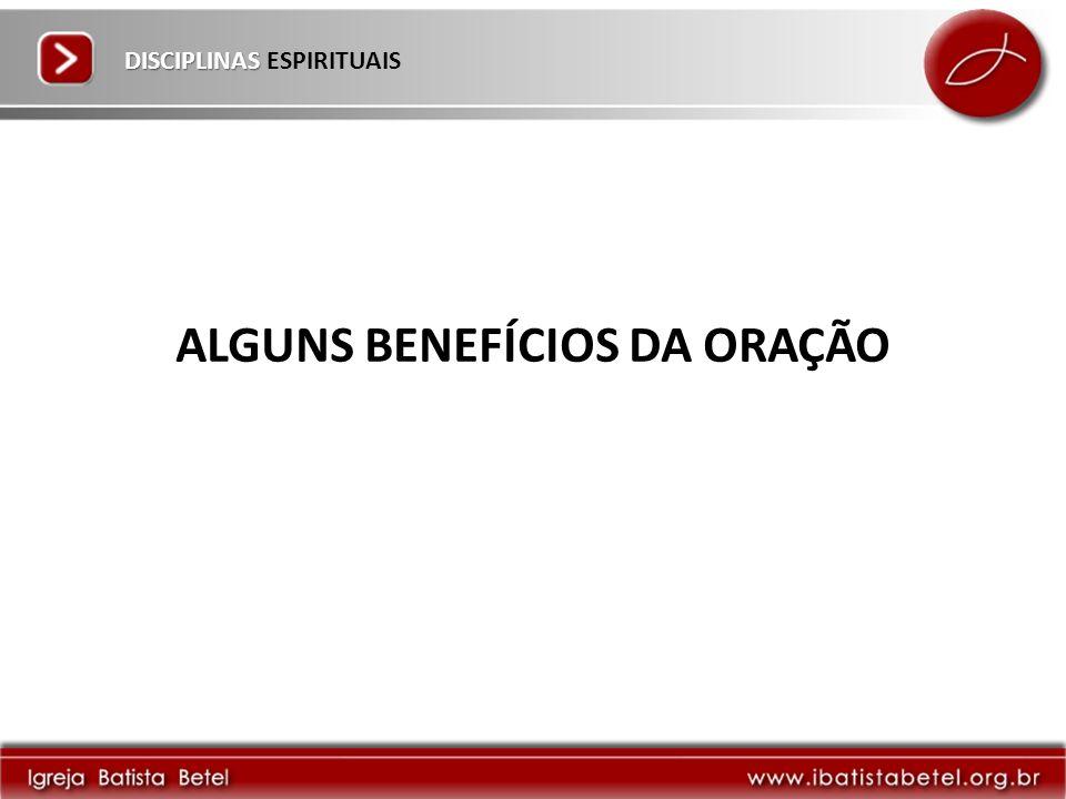 DISCIPLINAS DISCIPLINAS ESPIRITUAIS ALGUNS BENEFÍCIOS DA ORAÇÃO