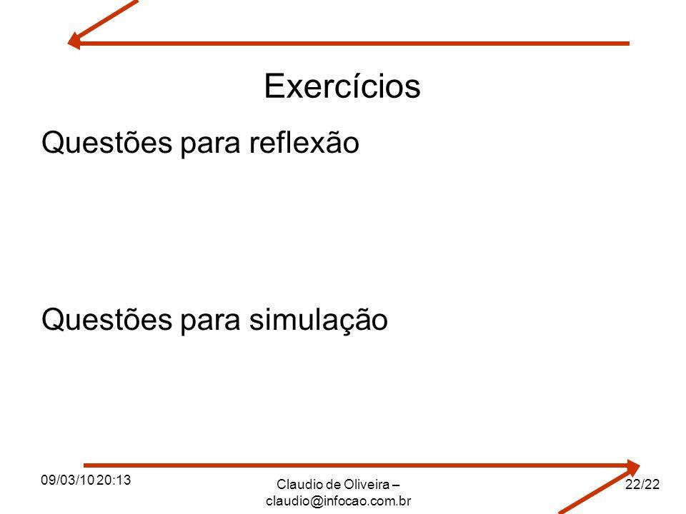 Exercícios Questões para reflexão Questões para simulação 09/03/10 20:13 Claudio de Oliveira – claudio@infocao.com.br 22/22