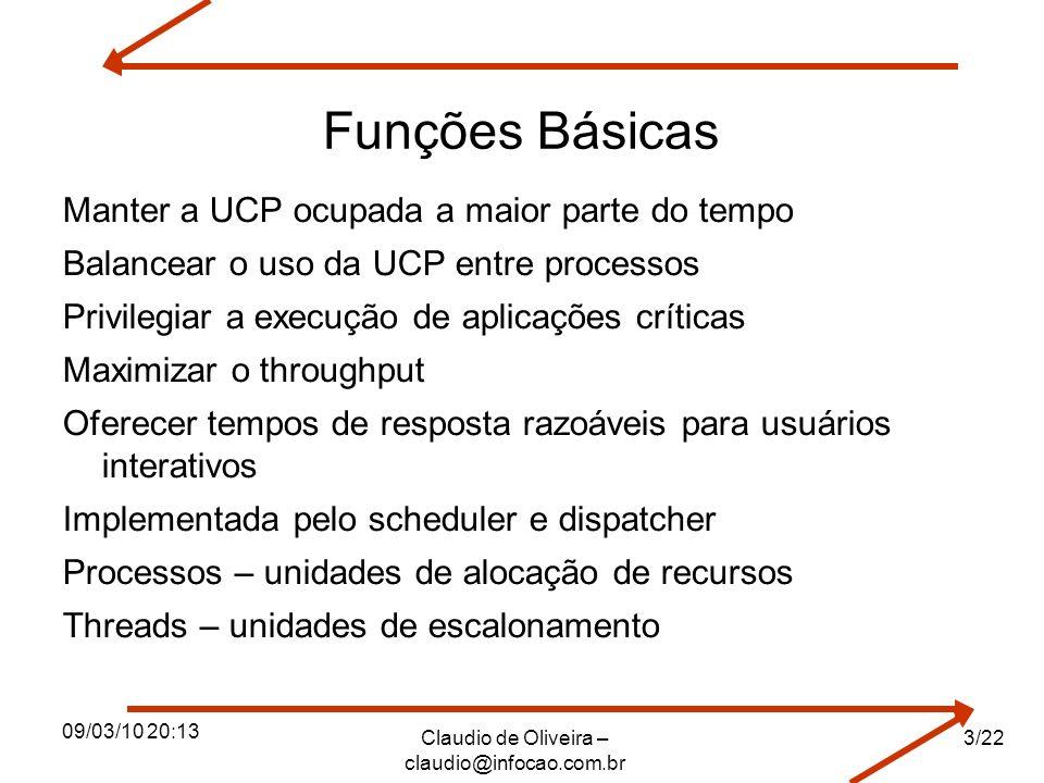 09/03/10 20:13 Claudio de Oliveira – claudio@infocao.com.br Funções Básicas Manter a UCP ocupada a maior parte do tempo Balancear o uso da UCP entre p