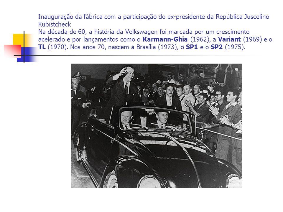 Inauguração da fábrica com a participação do ex-presidente da República Juscelino Kubistcheck Na década de 60, a história da Volkswagen foi marcada po