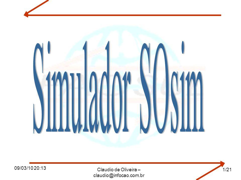 09/03/10 20:13 Claudio de Oliveira – claudio@infocao.com.br 2/21 O que é o simulador SOsim Ferramenta que permite a simulação de um ambiente ilustrativo para as aulas de sistemas operacionais.