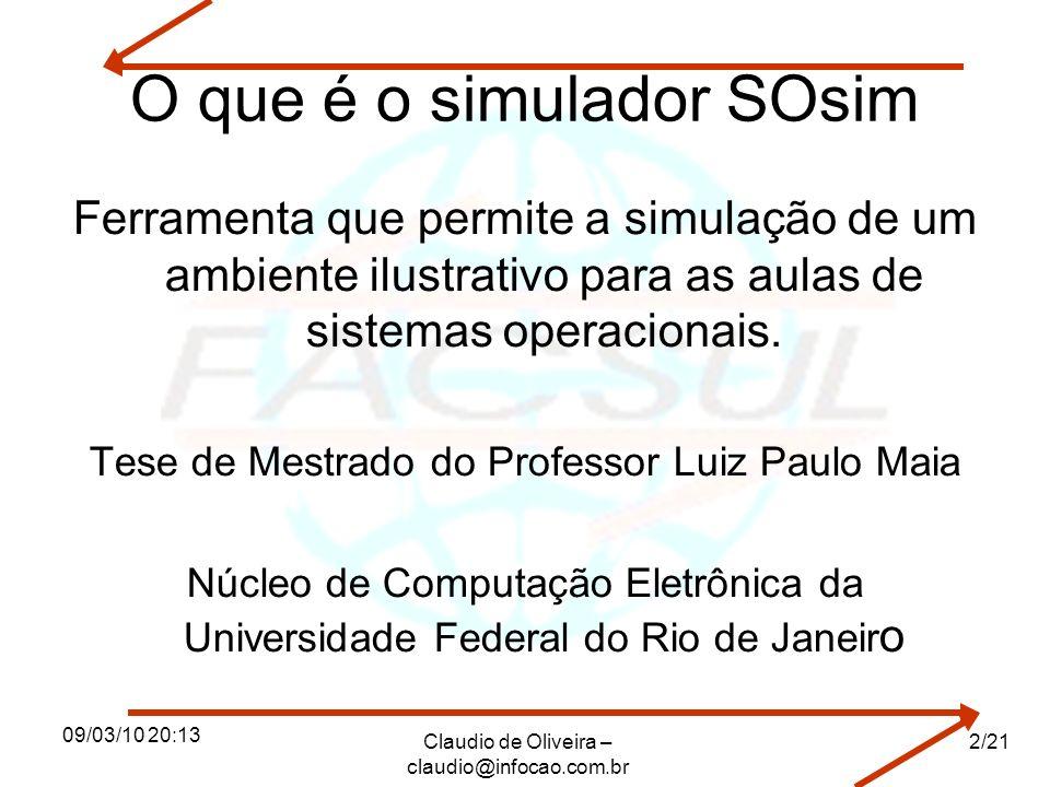 09/03/10 20:13 Claudio de Oliveira – claudio@infocao.com.br 3/21 Simula os conceitos de processo Criar processos CPU-bound e IO-bound; Visualizar o Process Control Block (PCB) dos processos; Suspender/resumir e eliminar processos; Visualizar as mudanças de estado dos processos;