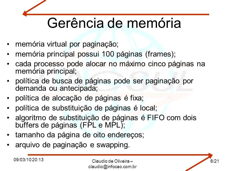 09/03/10 20:13 Claudio de Oliveira – claudio@infocao.com.br 6/21 Gerência de memória memória virtual por paginação; memória principal possui 100 págin