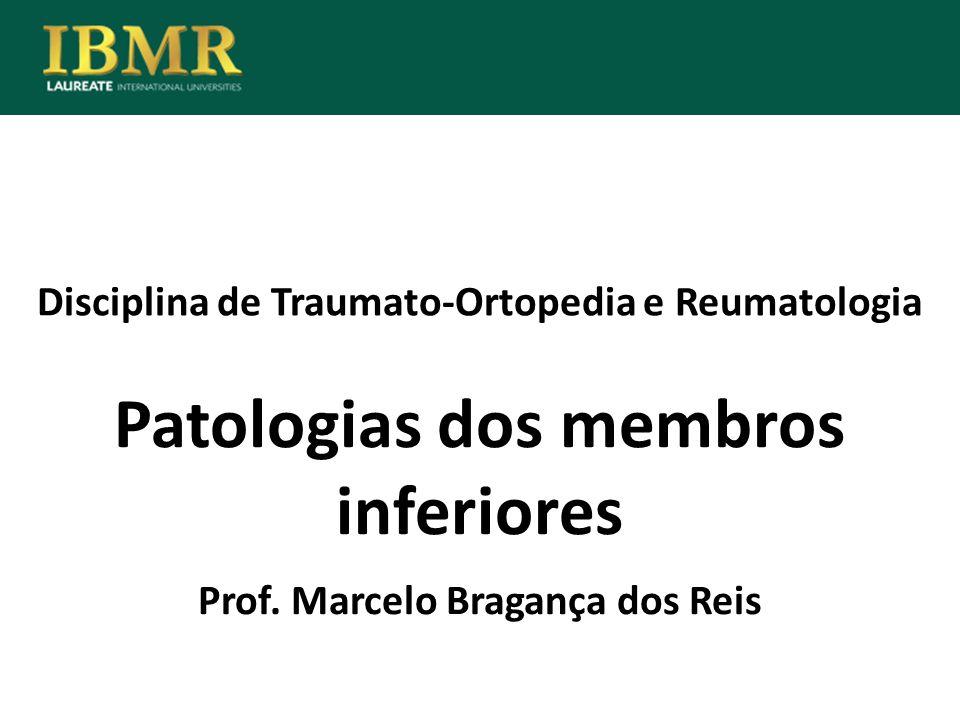 Disciplina de Traumato-Ortopedia e Reumatologia Patologias dos membros inferiores Prof. Marcelo Bragança dos Reis