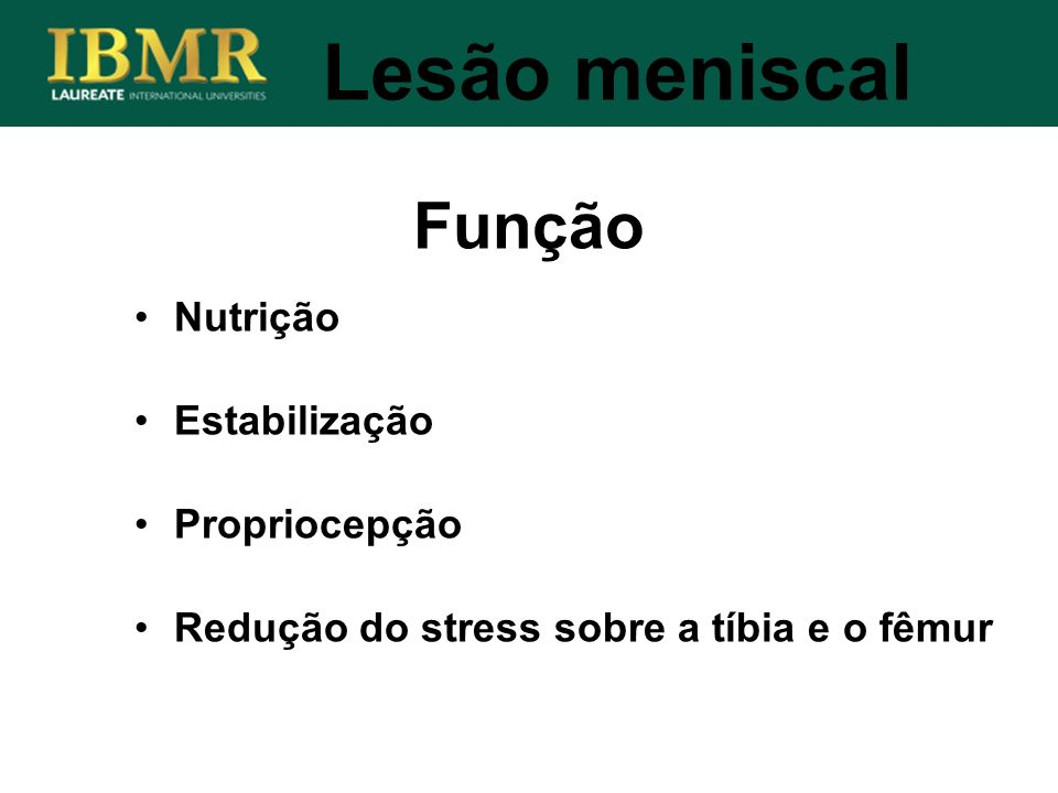 Função Lesão meniscal Nutrição Estabilização Propriocepção Redução do stress sobre a tíbia e o fêmur