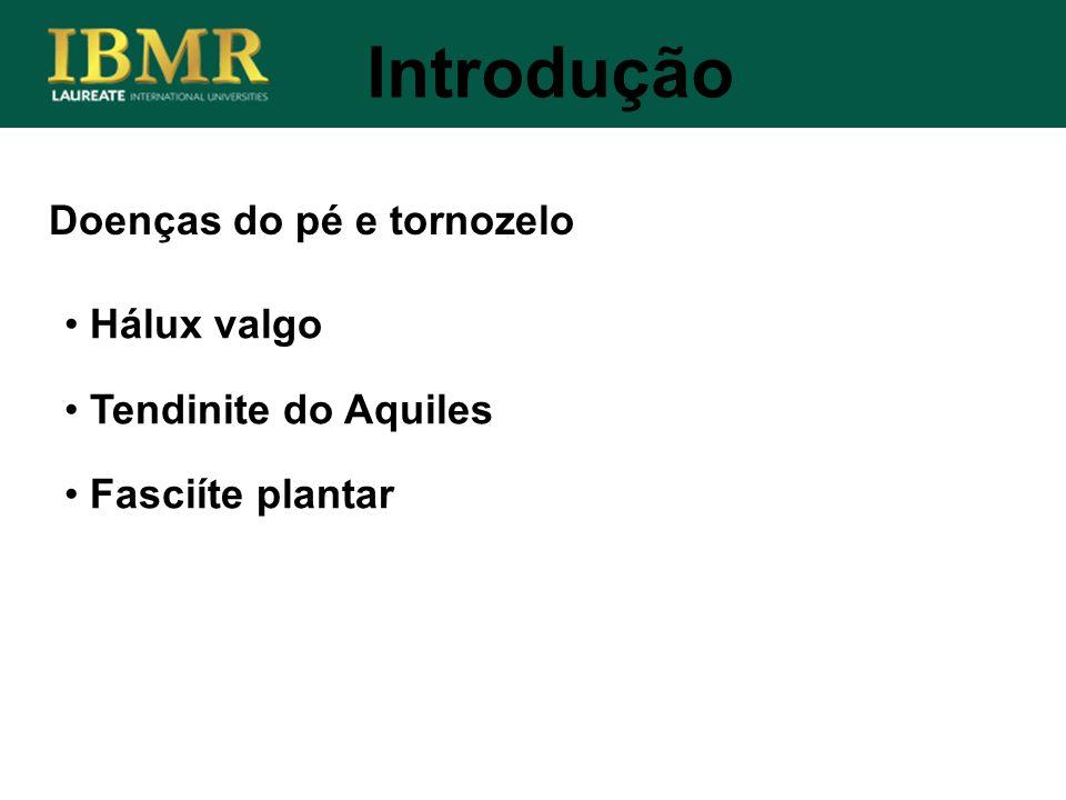 Doenças do pé e tornozelo Hálux valgo Tendinite do Aquiles Fasciíte plantar Introdução