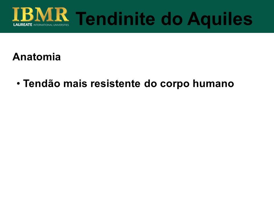 Anatomia Tendão mais resistente do corpo humano Tendinite do Aquiles