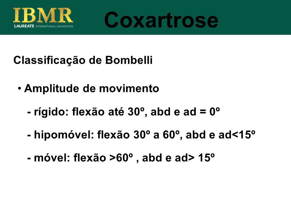Classificação de Bombelli Coxartrose Amplitude de movimento - rígido: flexão até 30º, abd e ad = 0º - hipomóvel: flexão 30º a 60º, abd e ad<15º - móve
