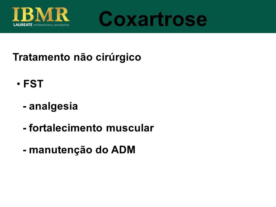 Tratamento não cirúrgico Coxartrose FST - analgesia - fortalecimento muscular - manutenção do ADM