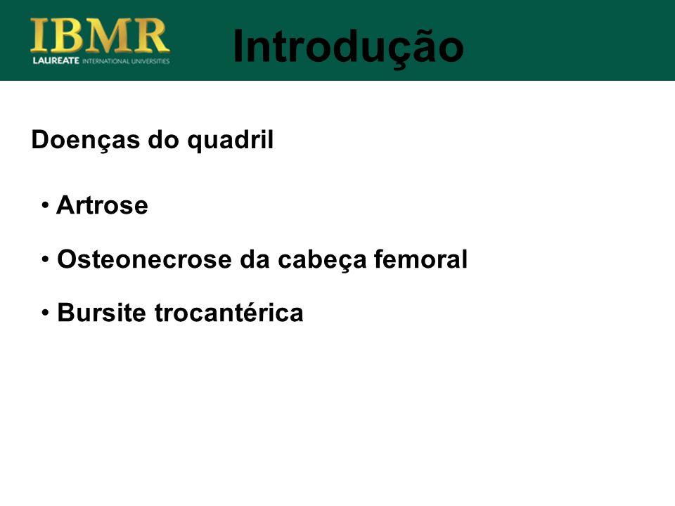 Doenças do quadril Artrose Osteonecrose da cabeça femoral Bursite trocantérica Introdução