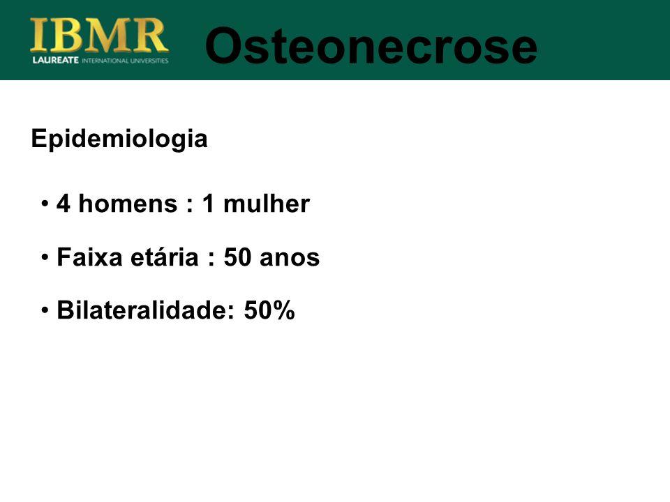Epidemiologia Osteonecrose 4 homens : 1 mulher Faixa etária : 50 anos Bilateralidade: 50%