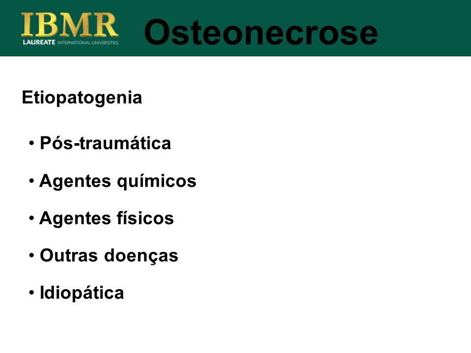Etiopatogenia Osteonecrose Pós-traumática Agentes químicos Agentes físicos Outras doenças Idiopática