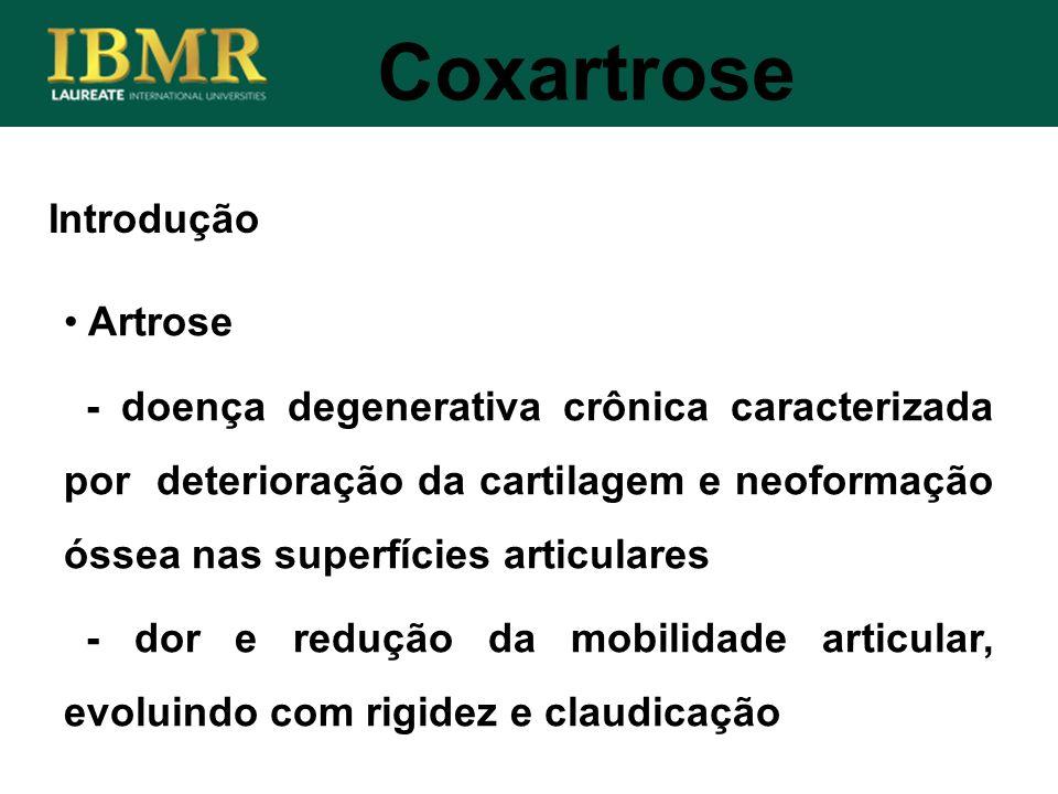 Coxartrose Artrose - doença degenerativa crônica caracterizada por deterioração da cartilagem e neoformação óssea nas superfícies articulares - dor e