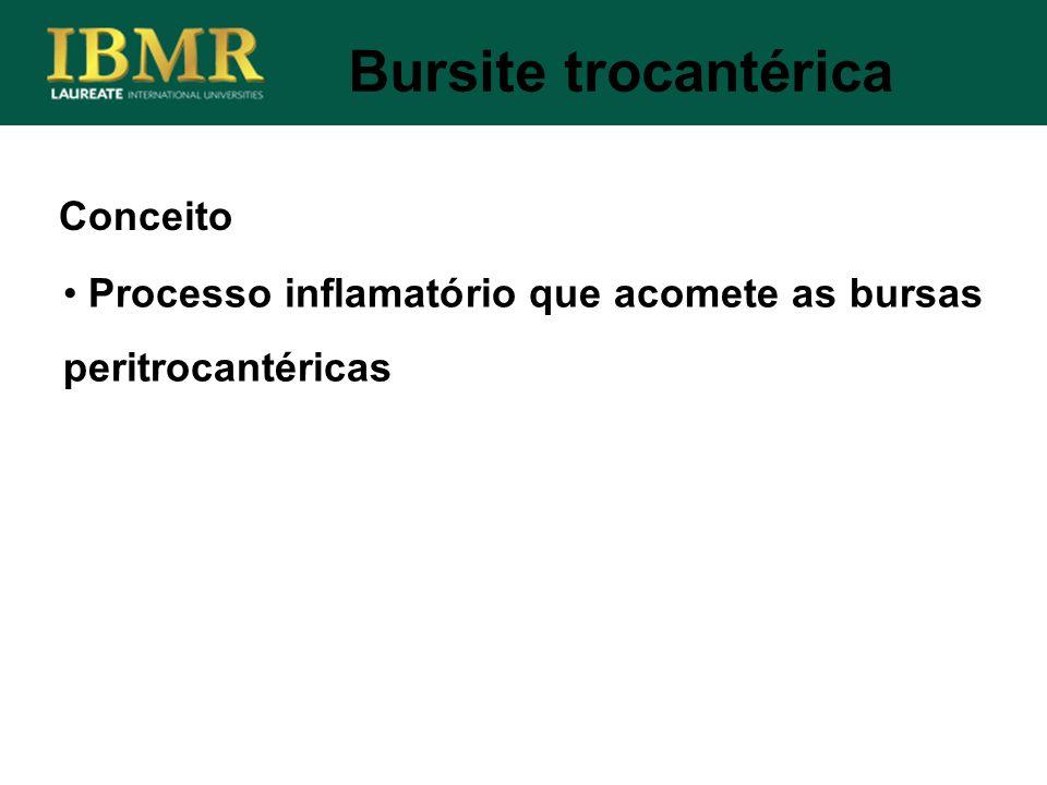 Conceito Bursite trocantérica Processo inflamatório que acomete as bursas peritrocantéricas