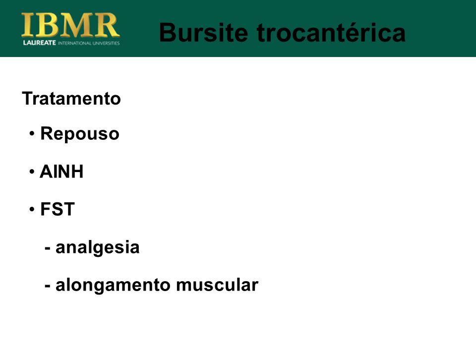Tratamento Repouso AINH FST - analgesia - alongamento muscular Bursite trocantérica