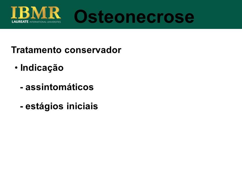 Tratamento conservador Osteonecrose Indicação - assintomáticos - estágios iniciais