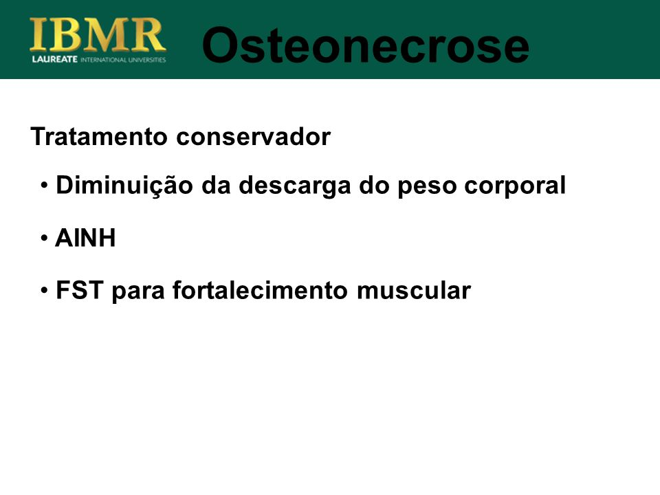 Tratamento conservador Osteonecrose Diminuição da descarga do peso corporal AINH FST para fortalecimento muscular