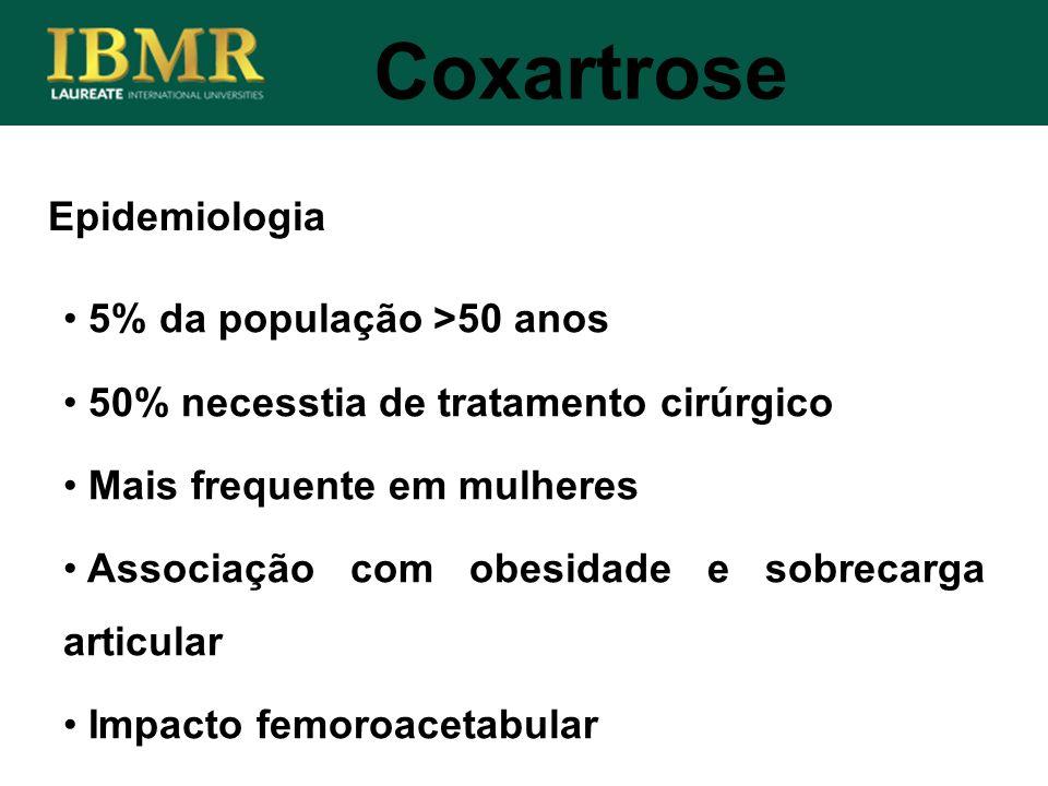 Epidemiologia Coxartrose 5% da população >50 anos 50% necesstia de tratamento cirúrgico Mais frequente em mulheres Associação com obesidade e sobrecar