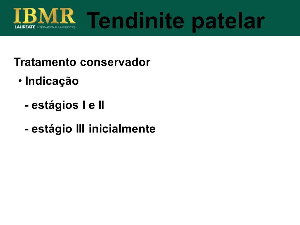 Tratamento conservador Tendinite patelar Indicação - estágios I e II - estágio III inicialmente