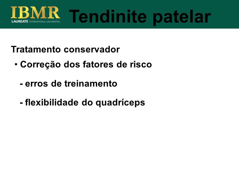 Tratamento conservador Tendinite patelar Correção dos fatores de risco - erros de treinamento - flexibilidade do quadríceps