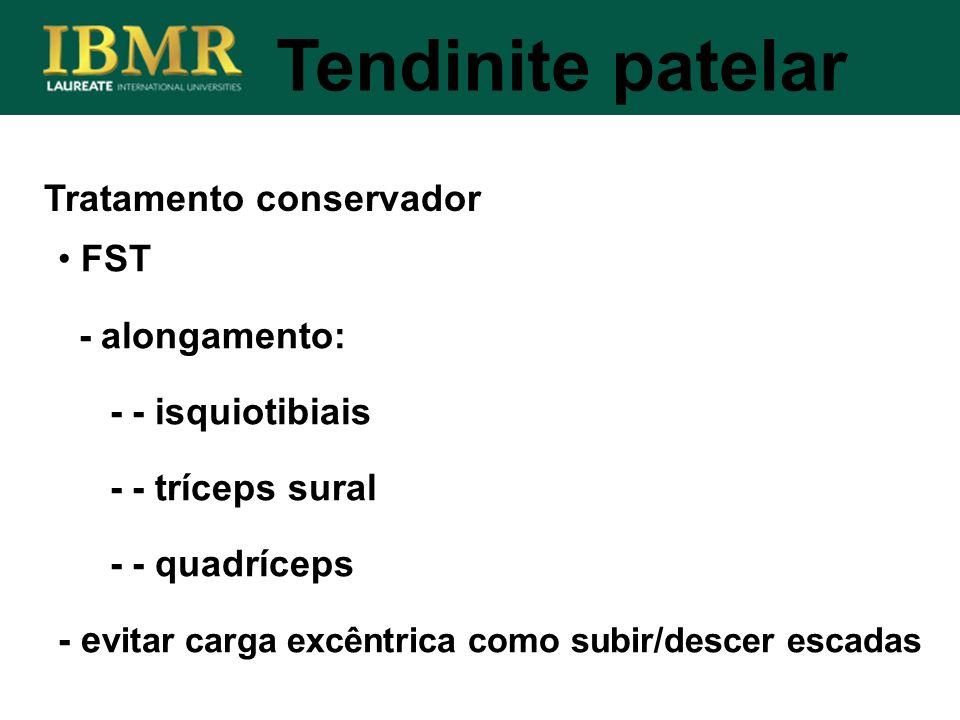 Tratamento conservador Tendinite patelar FST - alongamento: - - isquiotibiais - - tríceps sural - - quadríceps - e vitar carga excêntrica como subir/d