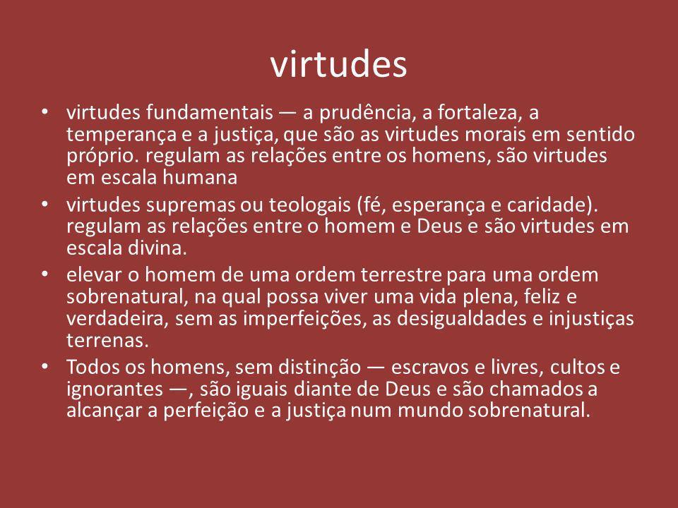 virtudes virtudes fundamentais a prudência, a fortaleza, a temperança e a justiça, que são as virtudes morais em sentido próprio. regulam as relações