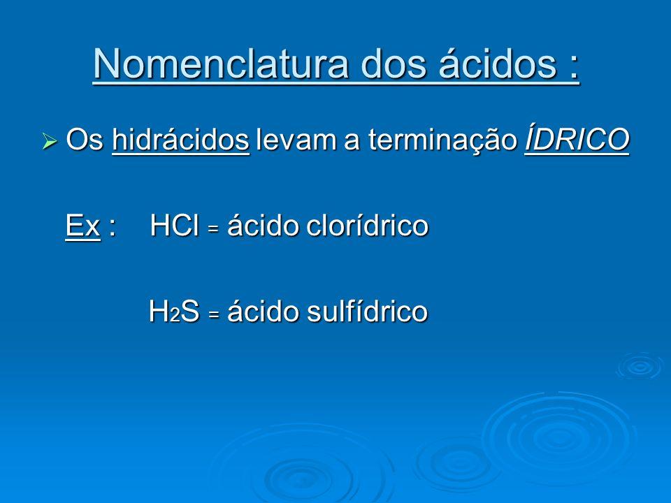 Nomenclatura dos ácidos : Os oxiácidos levam a terminação ICO ou Os oxiácidos levam a terminação ICO ou OSO, dependendo da quantidade de oxigênio.