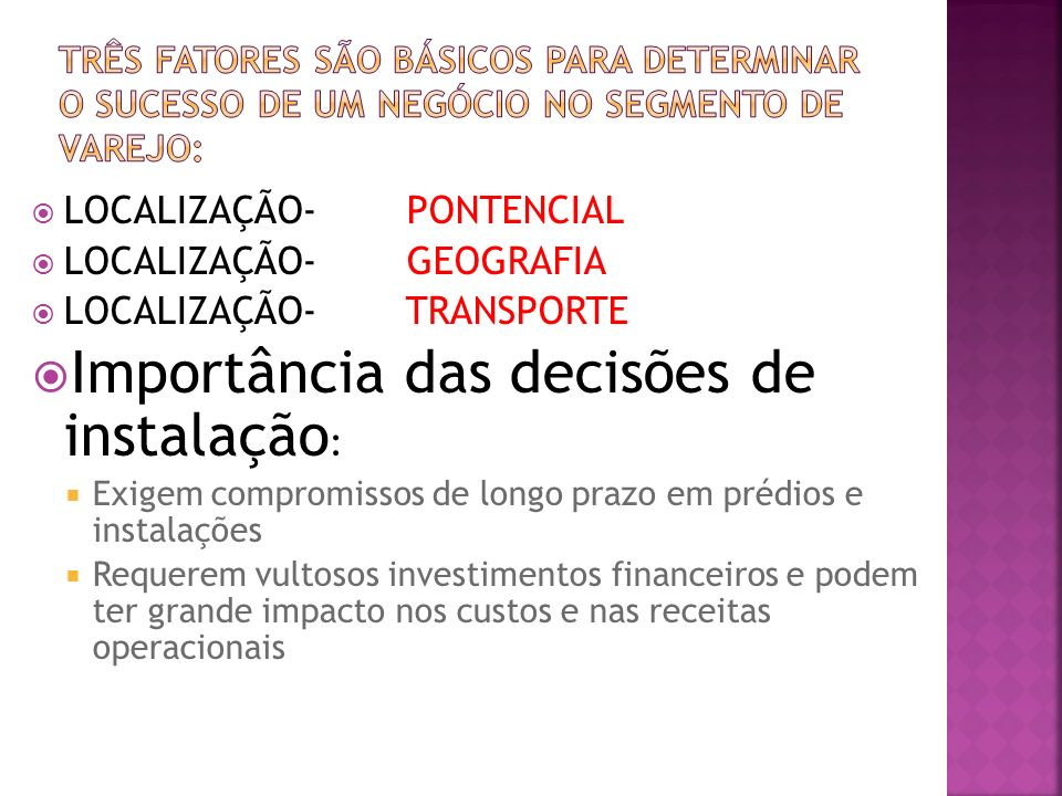 LOCALIZAÇÃO- PONTENCIAL LOCALIZAÇÃO- GEOGRAFIA LOCALIZAÇÃO- TRANSPORTE Importância das decisões de instalação : Exigem compromissos de longo prazo em