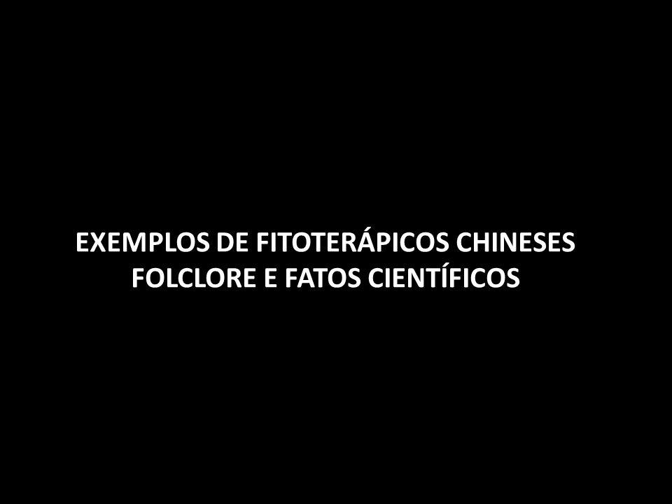 EXEMPLOS DE FITOTERÁPICOS CHINESES FOLCLORE E FATOS CIENTÍFICOS
