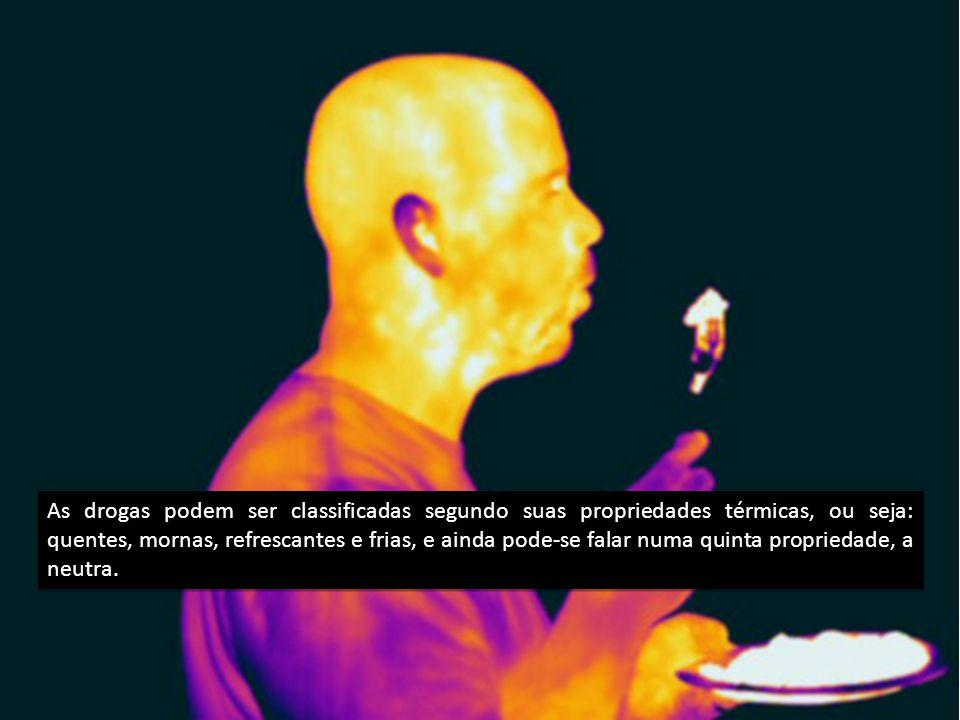 As drogas podem ser classificadas segundo suas propriedades térmicas, ou seja: quentes, mornas, refrescantes e frias, e ainda pode-se falar numa quinta propriedade, a neutra.