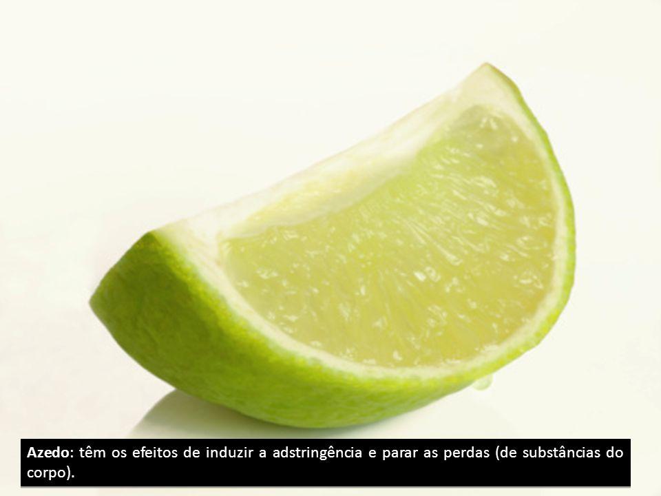 Azedo: têm os efeitos de induzir a adstringência e parar as perdas (de substâncias do corpo).