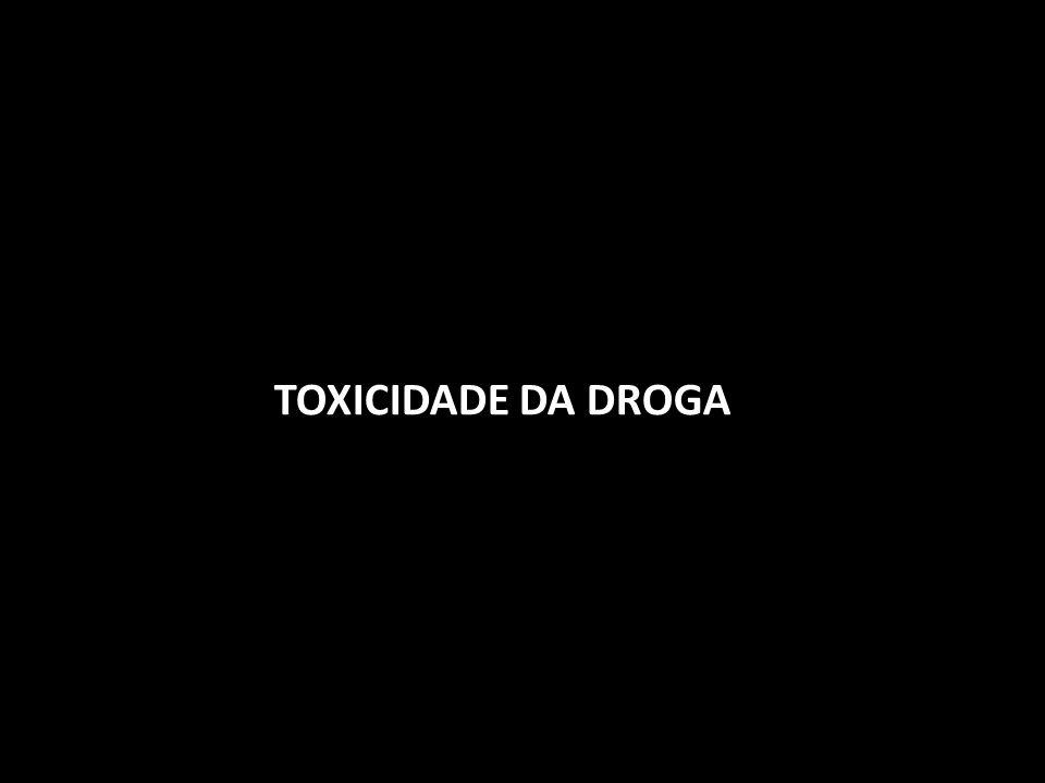TOXICIDADE DA DROGA