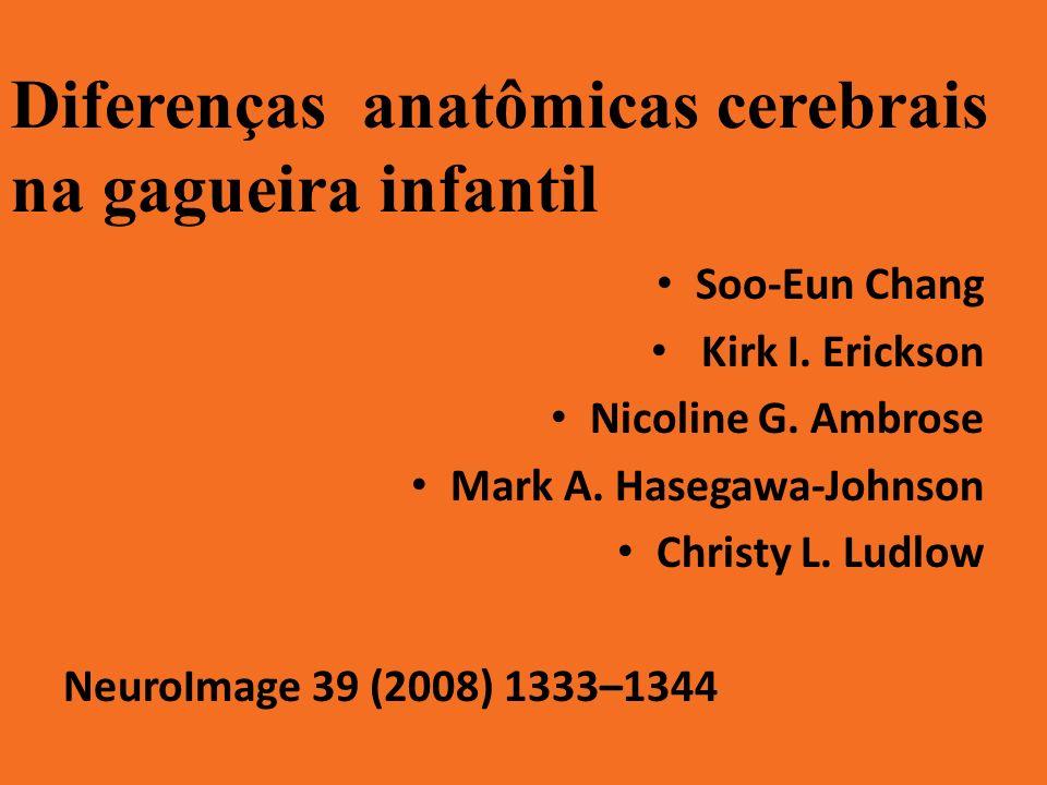 Diferenças anatômicas cerebrais na gagueira infantil Soo-Eun Chang Kirk I. Erickson Nicoline G. Ambrose Mark A. Hasegawa-Johnson Christy L. Ludlow Neu