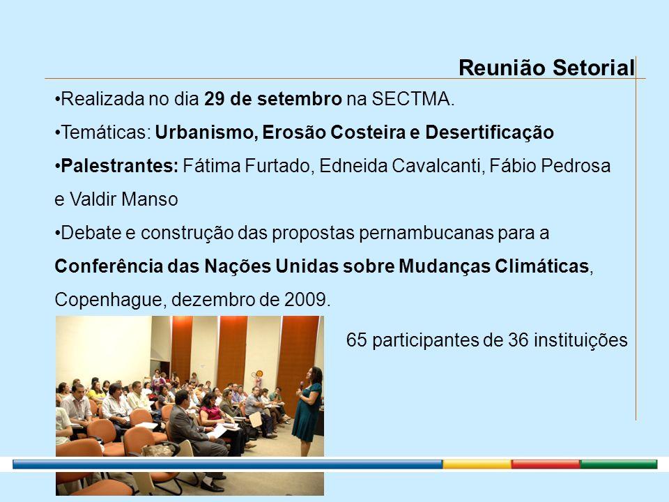 Reunião Setorial Realizada no dia 29 de setembro na SECTMA. Temáticas: Urbanismo, Erosão Costeira e Desertificação Palestrantes: Fátima Furtado, Ednei