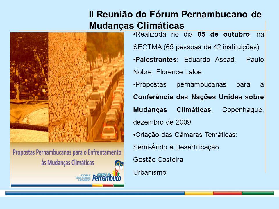 II Reunião do Fórum Pernambucano de Mudanças Climáticas Realizada no dia 05 de outubro, na SECTMA (65 pessoas de 42 instituições) Palestrantes: Eduard