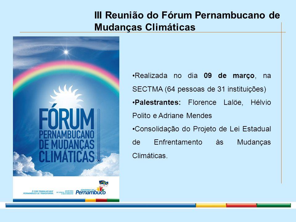 III Reunião do Fórum Pernambucano de Mudanças Climáticas Realizada no dia 09 de março, na SECTMA (64 pessoas de 31 instituições) Palestrantes: Florenc